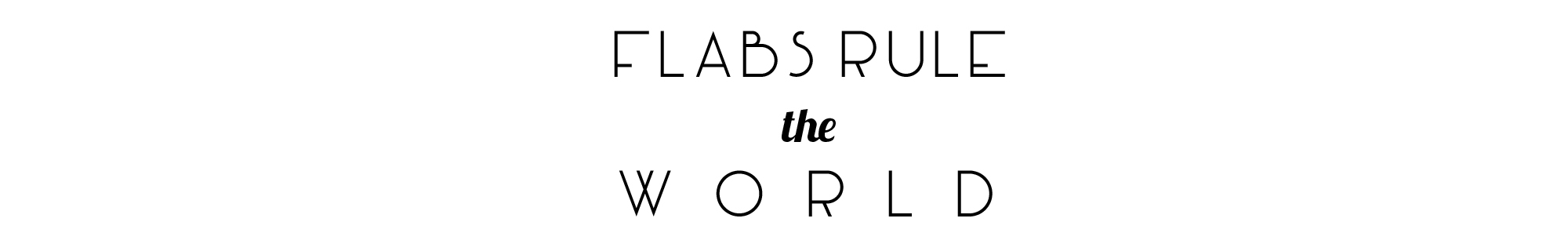 Flabs Rule the World!
